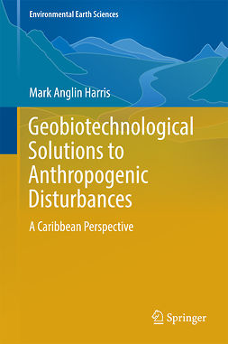 Harris, Mark Anglin - Geobiotechnological Solutions to Anthropogenic Disturbances, ebook
