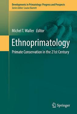 Waller, Michel T. - Ethnoprimatology, e-bok