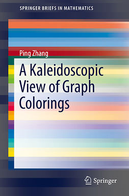 Zhang, Ping - A Kaleidoscopic View of Graph Colorings, ebook