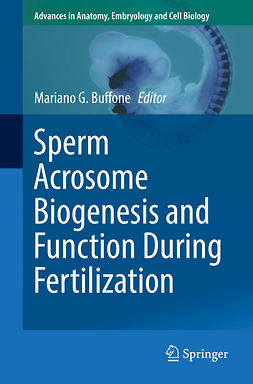 Buffone, Mariano G. - Sperm Acrosome Biogenesis and Function During Fertilization, ebook