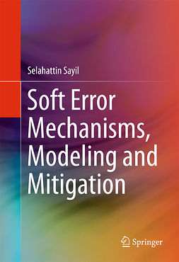 Sayil, Selahattin - Soft Error Mechanisms, Modeling and Mitigation, ebook