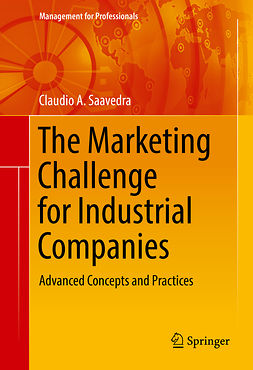 Saavedra, Claudio A. - The Marketing Challenge for Industrial Companies, ebook