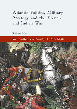 Hall, Richard - Atlantic Politics, Military Strategy and the French and Indian War, e-bok