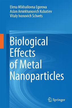 Egorova, Elena Mikhailovna - Biological Effects of Metal Nanoparticles, ebook