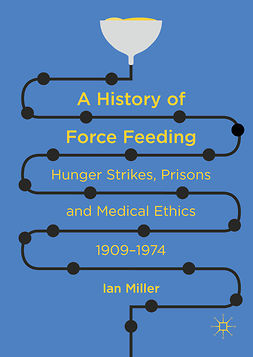 Miller, Ian - A History of Force Feeding, e-bok