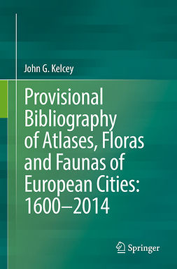 Kelcey, John G. - Provisional Bibliography of Atlases, Floras and Faunas of European Cities: 1600–2014, ebook