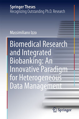 Izzo, Massimiliano - Biomedical Research and Integrated Biobanking: An Innovative Paradigm for Heterogeneous Data Management, ebook