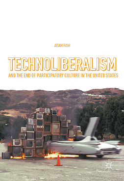 Fish, Adam - Technoliberalism and the End of Participatory Culture in the United States, e-kirja