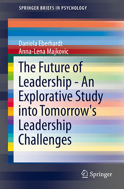 Eberhardt, Daniela - The Future of Leadership - An Explorative Study into Tomorrow's Leadership Challenges, e-kirja