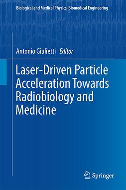 Giulietti, Antonio - Laser-Driven Particle Acceleration Towards Radiobiology and Medicine, e-bok