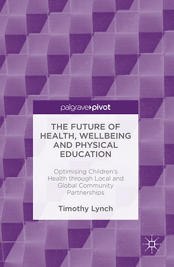 Lynch, Timothy - The Future of Health, Wellbeing and Physical Education, ebook