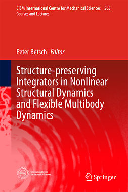 Betsch, Peter - Structure-preserving Integrators in Nonlinear Structural Dynamics and Flexible Multibody Dynamics, ebook