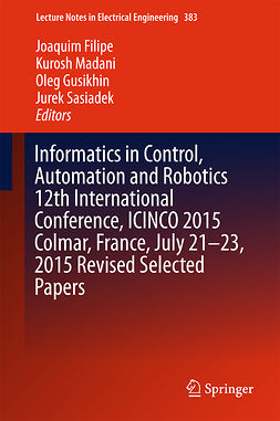Filipe, Joaquim - Informatics in Control, Automation and Robotics 12th International Conference, ICINCO 2015 Colmar, France, July 21-23, 2015 Revised Selected Papers, e-kirja