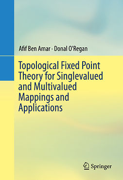 Amar, Afif Ben - Topological Fixed Point Theory for Singlevalued and Multivalued Mappings and Applications, e-kirja