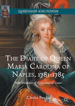 Recca, Cinzia - The Diary of Queen Maria Carolina of Naples, 1781-1785, e-kirja