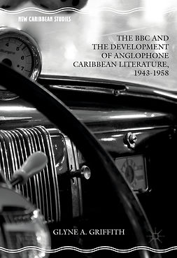 Griffith, Glyne A. - The BBC and the Development of Anglophone Caribbean Literature, 1943-1958, e-kirja