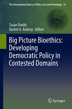 Ankeny, Rachel A. - Big Picture Bioethics: Developing Democratic Policy in Contested Domains, ebook