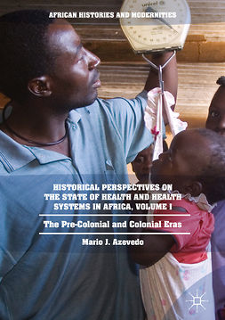 Azevedo, Mario J. - Historical Perspectives on the State of Health and Health Systems in Africa, Volume I, ebook