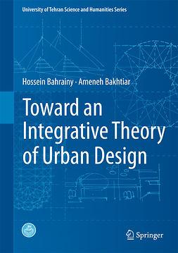 Bahrainy, Hossein - Toward an Integrative Theory of Urban Design, ebook