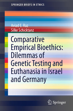 Raz, Aviad E. - Comparative Empirical Bioethics: Dilemmas of Genetic Testing and Euthanasia in Israel and Germany, e-kirja