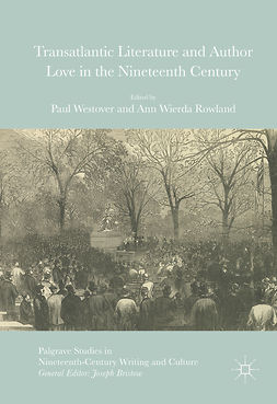 Rowland, Ann Wierda - Transatlantic Literature and Author Love in the Nineteenth Century, e-bok