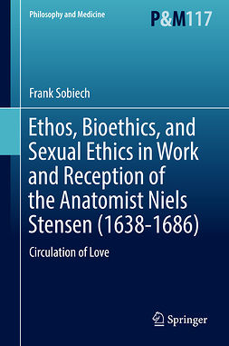 Sobiech, Frank - Ethos, Bioethics, and Sexual Ethics in Work and Reception of the Anatomist Niels Stensen (1638-1686), ebook