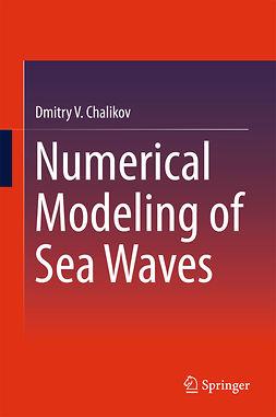 Chalikov, Dmitry V. - Numerical Modeling of Sea Waves, e-bok