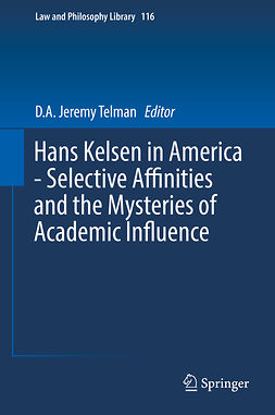 Telman, D.A. Jeremy - Hans Kelsen in America - Selective Affinities and the Mysteries of Academic Influence, e-kirja