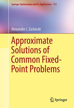 Zaslavski, Alexander J. - Approximate Solutions of Common Fixed-Point Problems, e-kirja