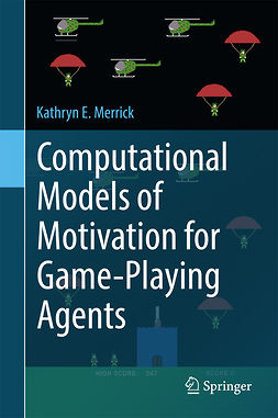 Merrick, Kathryn E. - Computational Models of Motivation for Game-Playing Agents, e-kirja