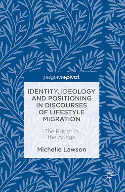 Lawson, Michelle - Identity, Ideology and Positioning in Discourses of Lifestyle Migration, ebook