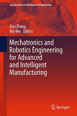 Wei, Bin - Mechatronics and Robotics Engineering for Advanced and Intelligent Manufacturing, e-bok