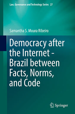 Ribeiro, Samantha S. Moura - Democracy after the Internet - Brazil between Facts, Norms, and Code, e-bok