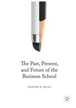Miles, Edward W. - The Past, Present, and Future of the Business School, ebook