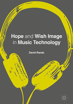 Rando, David P. - Hope and Wish Image in Music Technology, e-bok