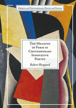 Sheppard, Robert - The Meaning of Form in Contemporary Innovative Poetry, e-kirja