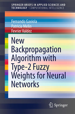 Gaxiola, Fernando - New Backpropagation Algorithm with Type-2 Fuzzy Weights for Neural Networks, ebook