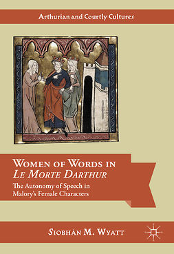 Wyatt, Siobhán M. - Women of Words in Le Morte Darthur, ebook