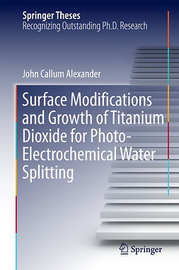 Alexander, John Callum - Surface Modifications and Growth of Titanium Dioxide for Photo-Electrochemical Water Splitting, ebook