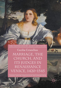 Cristellon, Cecilia - Marriage, the Church, and its Judges in Renaissance Venice, 1420-1545, ebook