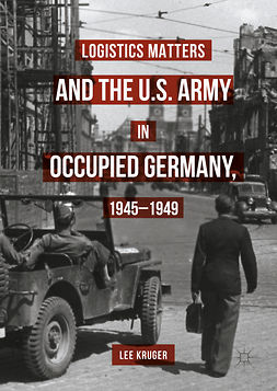 Kruger, Lee - Logistics Matters and the U.S. Army in Occupied Germany, 1945-1949, ebook