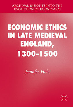 Hole, Jennifer - Economic Ethics in Late Medieval England, 1300–1500, ebook
