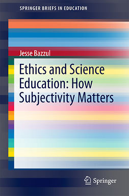 Bazzul, Jesse - Ethics and Science Education: How Subjectivity Matters, ebook
