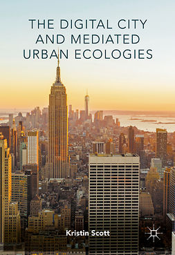Scott, Kristin - The Digital City and Mediated Urban Ecologies, ebook
