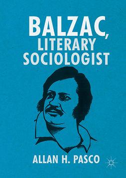 Pasco, Allan H. - Balzac, Literary Sociologist, e-kirja