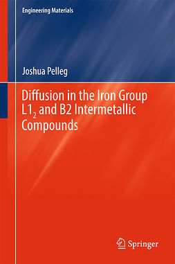 Pelleg, Joshua - Diffusion in the Iron Group L1<Subscript>2</Subscript> and B2 Intermetallic Compounds, ebook