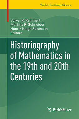 Remmert, Volker R. - Historiography of Mathematics in the 19th and 20th Centuries, e-bok
