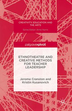 Cranston, Jerome - Ethnotheatre and Creative Methods for Teacher Leadership, ebook