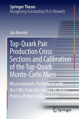 Kieseler, Jan - Top-Quark Pair Production Cross Sections and Calibration of the Top-Quark Monte-Carlo Mass, ebook