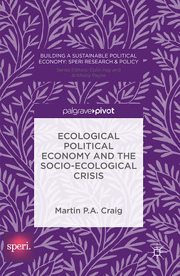 Craig, Martin P. A. - Ecological Political Economy and the Socio-Ecological Crisis, ebook